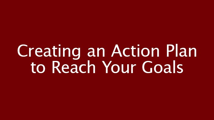 Creating an action plan to reach your goals